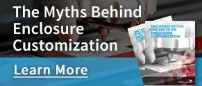 The myths behind enclosure customization - Learn More