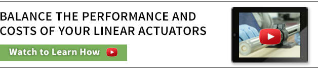 Balance the performance and costs of your Linear Actuators. Watch to Learn How »