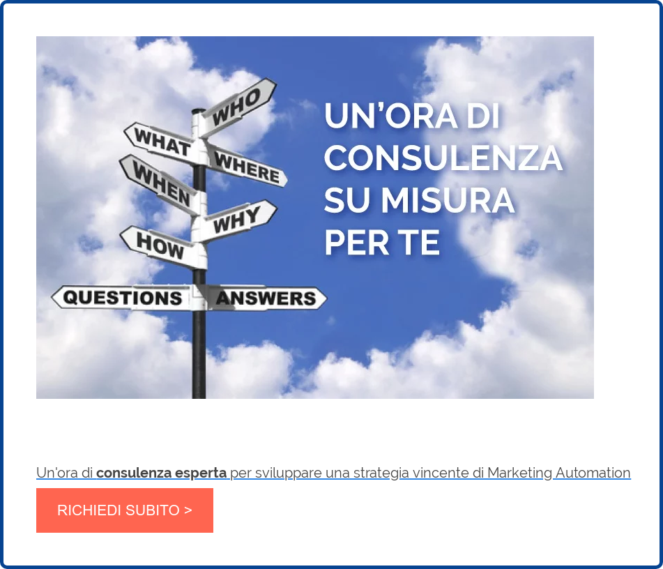 Un'ora di consulenza esperta per sviluppare una strategia vincente di  Marketing Automation RICHIEDI SUBITO >