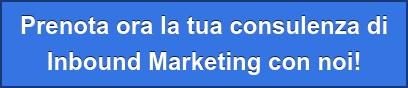 Prenota ora la tua consulenza di Inbound Marketing con noi!