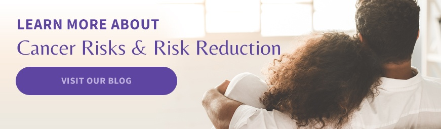Learn More About Cancer Risks & Risk Reduction