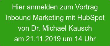 Hier anmelden zum Vortrag  Inbound Marketing mit HubSpot von Dr. Michael Kausch am 21.11.2019 um 14 Uhr