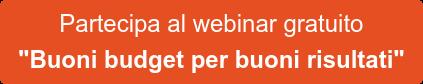 """Partecipa al webinar gratuito  """"Buoni budget per buoni risultati"""""""