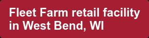 Fleet Farm retail facility in West Bend, WI