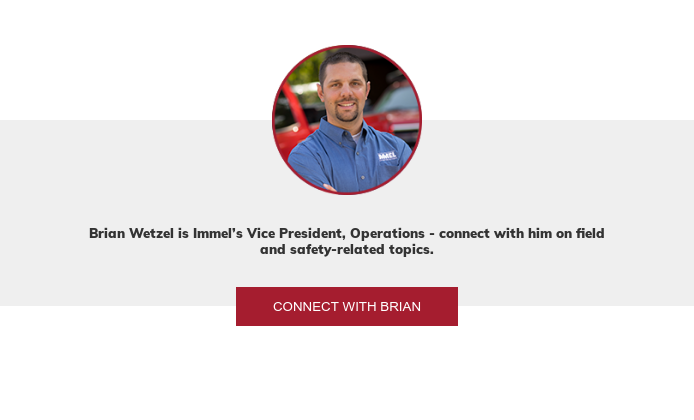Brian Wetzel is Immel's Vice President, Operations - connect with him on field  and safety-related topics. Connect with Brian