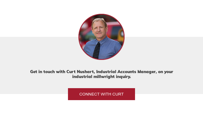 Get in touch with Curt Nushart, Industrial Accounts Manager, on your  industrial millwright inquiry. Connect with Curt