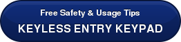 Free Safety & Usage Tips KEYLESS ENTRY KEYPAD