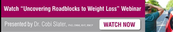 """Watch """"Roadblocks to Weight Loss"""" Webinar"""
