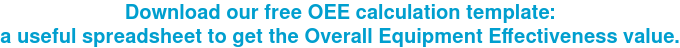 Download our free OEE calculation template: a useful spreadsheet to get the  Overall Equipment Effectiveness value.