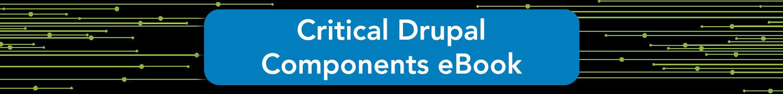 Critical Drupal Components eBook