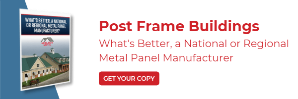 Post Frame Buildings: What's Better, a National or Regional Metal Panel Manufacturer