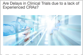 Are Delays in Clinical Trials due to a lack of Experienced CRAs?