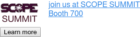 join us at SCOPE SUMMIT  Booth 700  Learn more