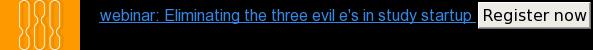 webinar: Eliminating the three evil e's in study startup Register now