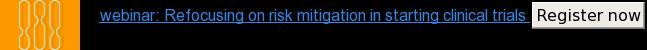 webinar: Refocusing on risk mitigation in starting clinical trials Register now