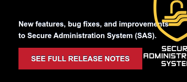 New features, bug fixes, and improvements  to Secure Administration System (SAS). SEE FULL RELEASE NOTES