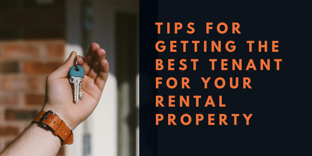 Tips for Getting the Best Tenant For Your Rental Property
