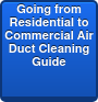 Going from Residential to Commercial Air Duct Cleaning  Guide