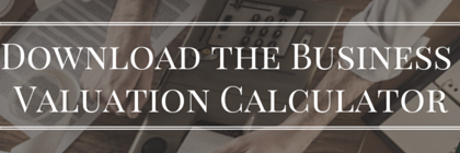 Find out what your business is worth: Download the business valuation calculator