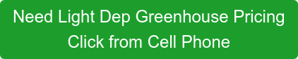 Need Light Dep Greenhouse Pricing Click from Cell Phone