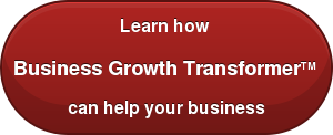 Learn how  Business Growth TransformerTM  can help your business