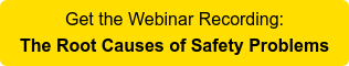 Get the Webinar Recording: The Root Causes of Safety Problems