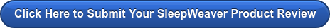 Click Here to Submit Your SleepWeaver Product Review