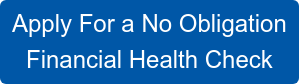 Apply For a No Obligation  Financial Health Check