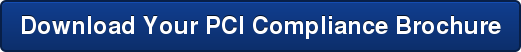 Download Your PCI Compliance Brochure