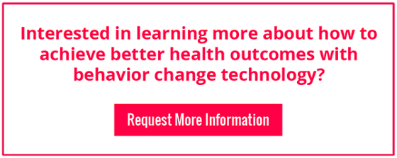 Interested in learning more about how to achieve better health outcomes with behavior change technology? Request More Information.