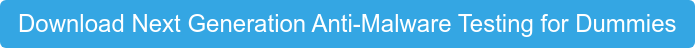 Download Next Generation Anti-Malware Testing for Dummies
