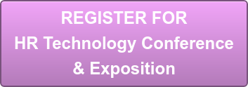 REGISTER FOR  HR Technology Conference & Exposition