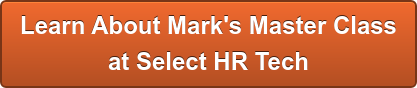 Learn About Mark's Master Class  at Select HR Tech