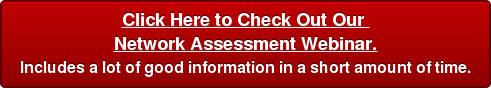 Click Here to Check Out Our  Network Assessment Webinar. Includes a lot of good information in a short amount of time.