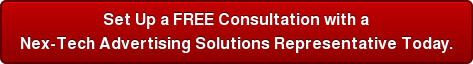 Set Up a FREE Consultation with a Nex-Tech Advertising Solutions Representative Today.
