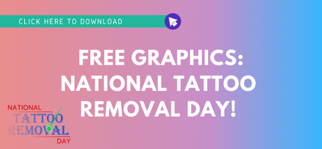 Click to download free graphics for National Tattoo Removal Day