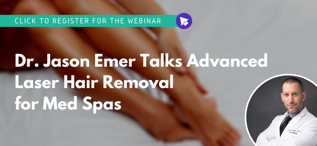 Click to register for the Webinar - Dr. Jason Emer Talks Advanced Laser Hair Removal for Med Spas
