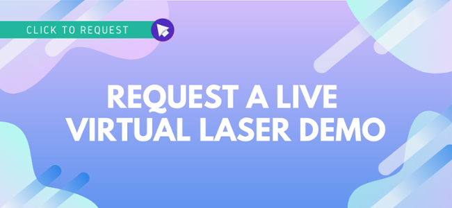 Click to request your virtual laser demo