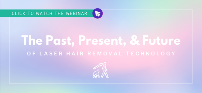 Watch the Webinar: The Past, Present, and Future of Laser Hair Removal Technology