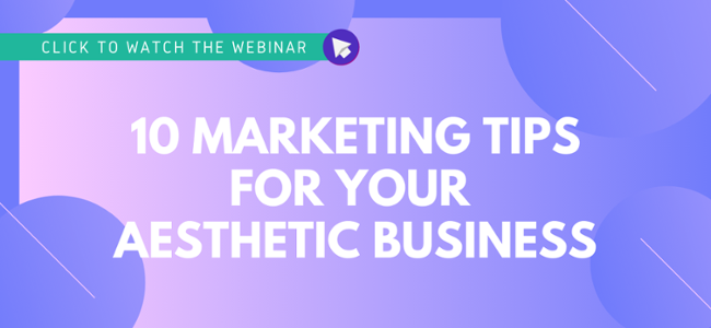 Click to Register for the Webinar - 10 Marketing Tips for Your Aesthetic Business
