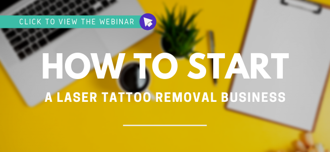 Click to view the webinar - How to Start a Laser Tattoo Removal Business