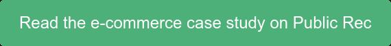 Read the e-commerce case study on Public Rec