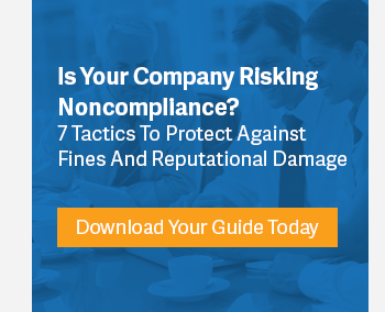Is Your Company Risking Noncompliance? 7 Tactics To Protect Against Fines And Reputational Damage