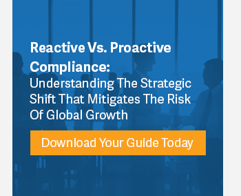 Reactive Vs. Proactive Compliance: Understanding The Strategic Shift That Mitigates The Risk Of Global Growth - Download Your Guide Today