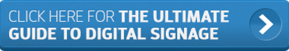 Click Here For The Ultimate Guide To Digital Signage
