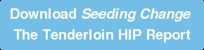 Download Seeding Change The Tenderloin HIP Report
