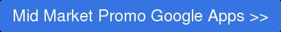 Mid Market Promo Google Apps >>
