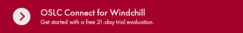 Get start with a free 21-day trial evaluation of OSLC Connect for Windchill