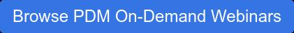 Browse PDM On-Demand Webinars