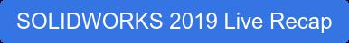 SOLIDWORKS 2019 Live Recap